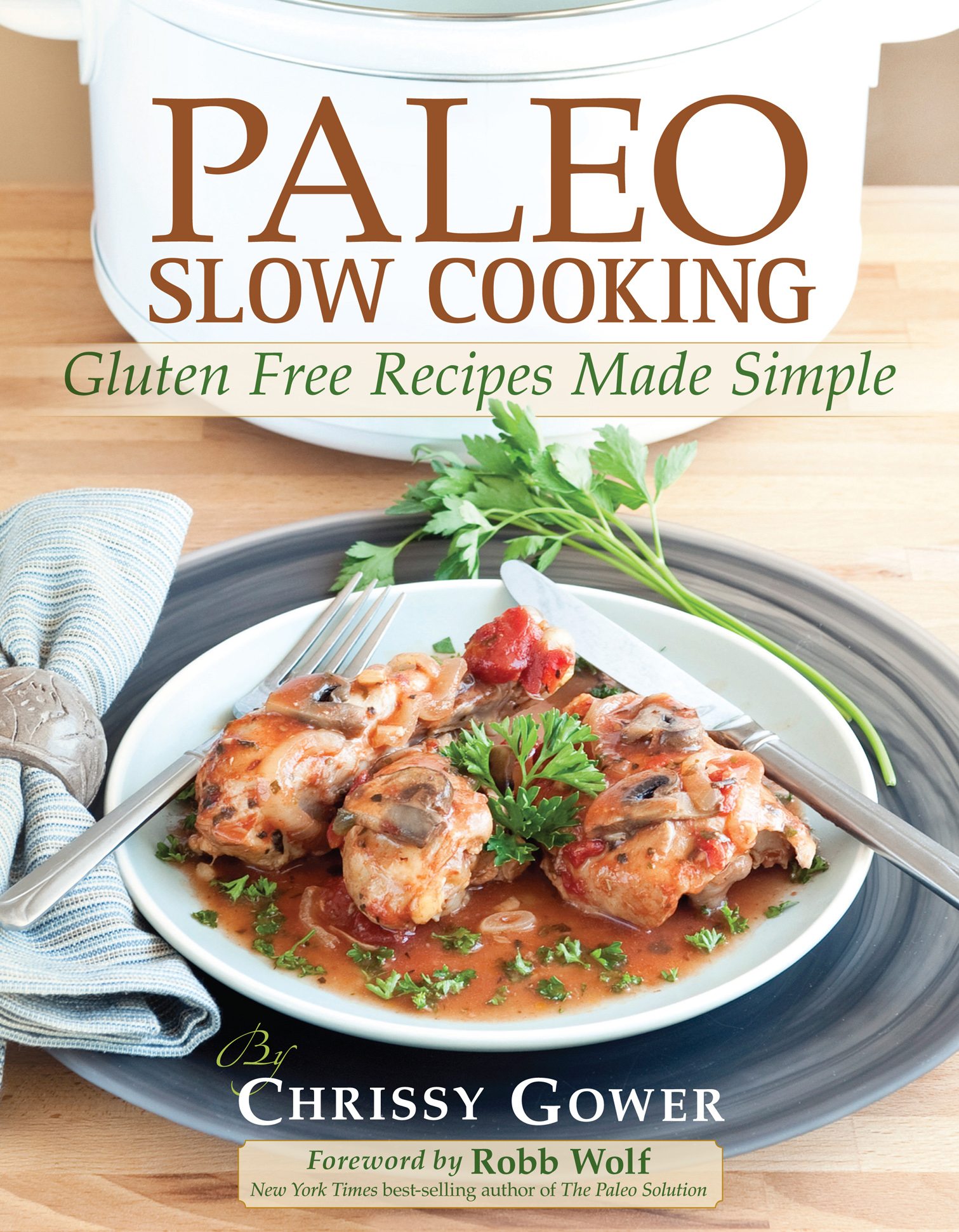 Paleo Slow Cooking: Gluten Free Recipes Made Simple By: Chrissy Gower