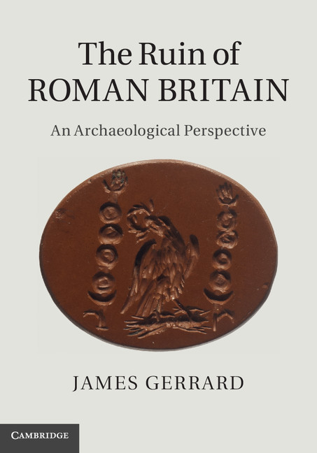 The Ruin of Roman Britain An Archaeological Perspective