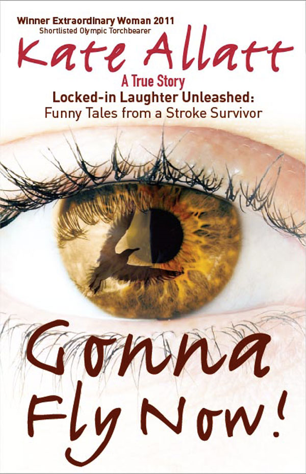 Gonna Fly Now!: Locked-in Laughter Unleashed: Funny Tales From a Stroke Survivor