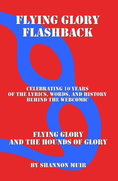Flying Glory Flashback: Celebrating 10 Years of the Lyrics, Words, and History Behind the Webcomic FLYING GLORY AND THE HOUNDS OF GLORY