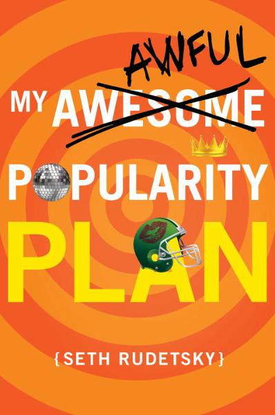 My Awesome/Awful Popularity Plan By: Seth Rudetsky
