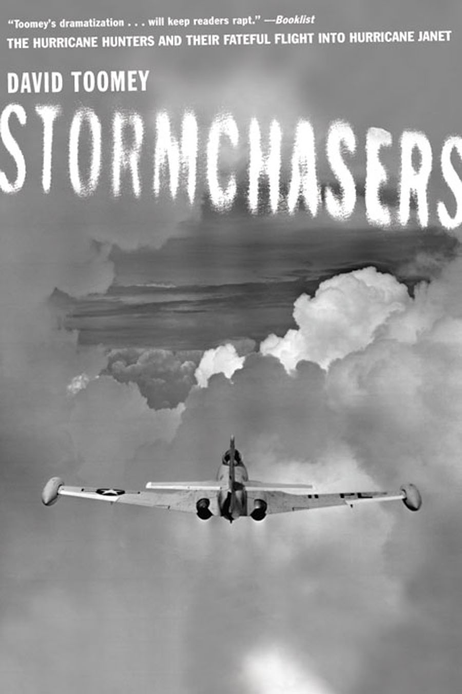 Stormchasers: The Hurricane Hunters and Their Fateful Flight into Hurricane Janet By: David Toomey