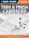 Black & Decker Trim & Finish Carpentry: Tips & Techniques From The Pros
