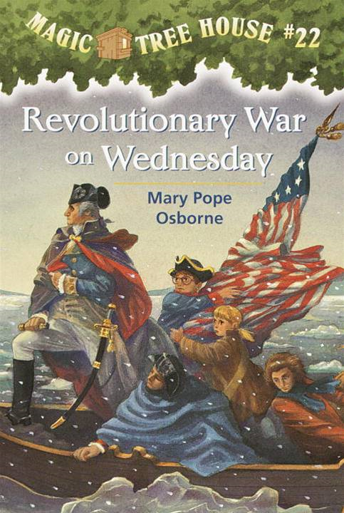 Magic Tree House #22: Revolutionary War on Wednesday By: Mary Pope Osborne,Sal Murdocca