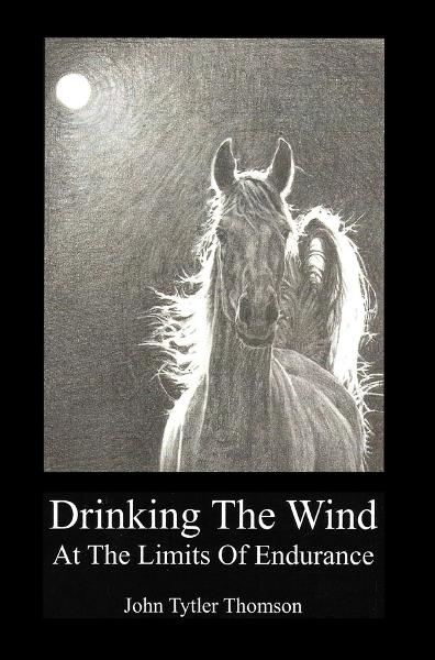 Drinking The Wind: At the Limits of Endurance By: John Tytler Thomson