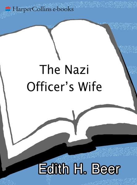 The Nazi Officer's Wife: How One Jewish Woman Survived The Holocaust By: Edith H. Beer