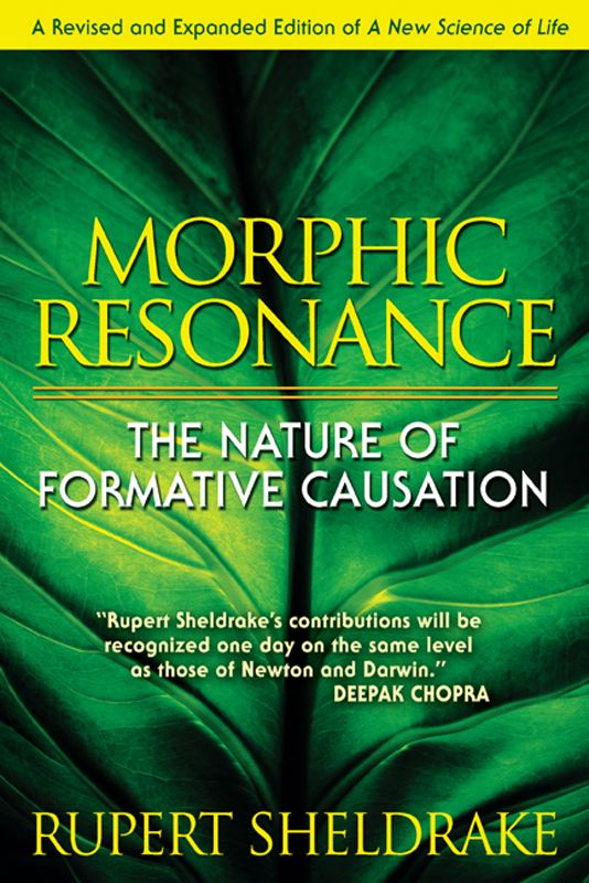 Morphic Resonance: The Nature of Formative Causation By: Rupert Sheldrake