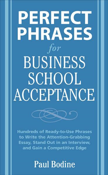 Perfect Phrases for Business School Acceptance By: Paul Bodine