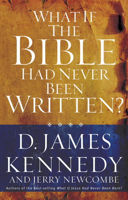 What If the Bible Had Never Been Written? By: D. Kennedy
