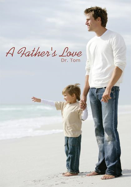A Father's Love By: Dr. Tom