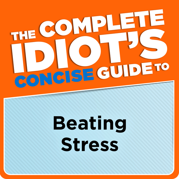 The Complete Idiot's Concise Guide to Beating Stress