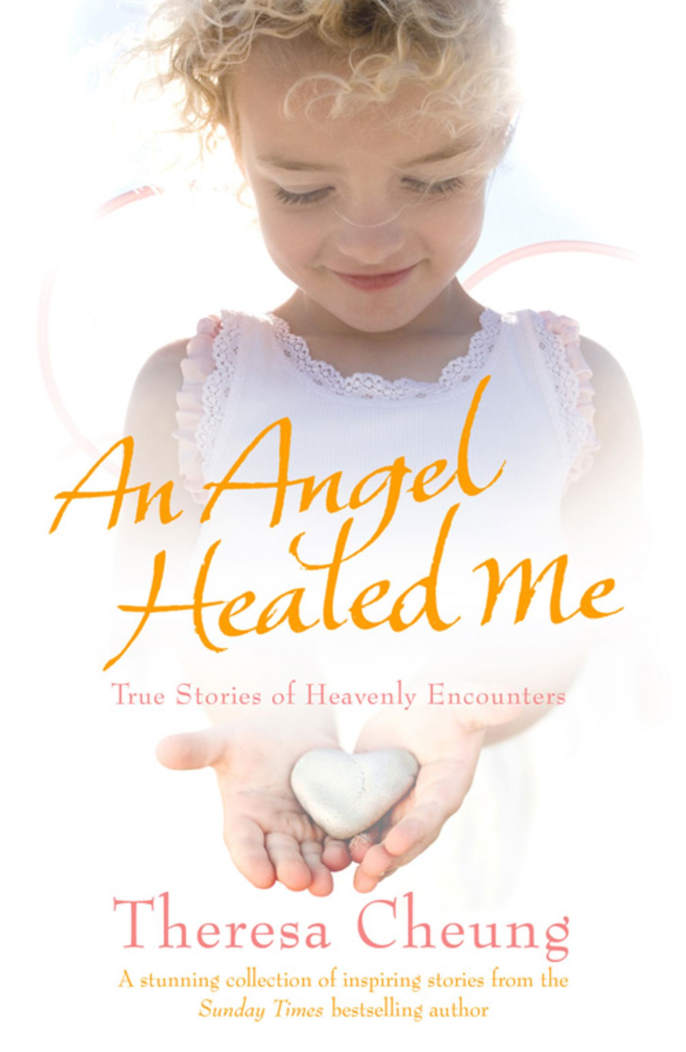 An Angel Healed Me True Stories of Heavenly Encounters