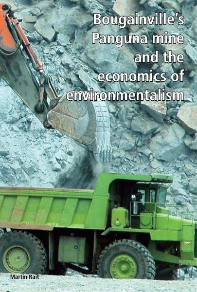 Bougainville's Panguna mine and the economics of environmentalism By: Martin Rait