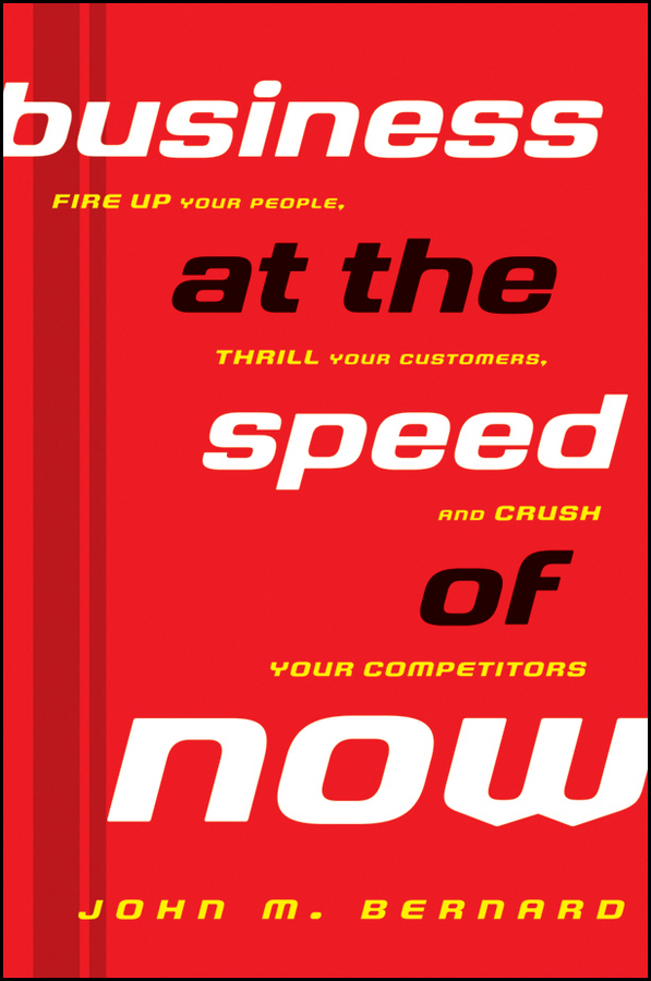 Business at the Speed of Now By: John M. Bernard