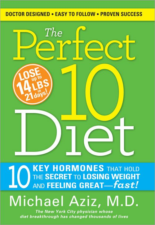 Perfect 10 Diet: 10 Key Hormones That Hold The Secret To Losing Weight And Feeling Great-Fast!