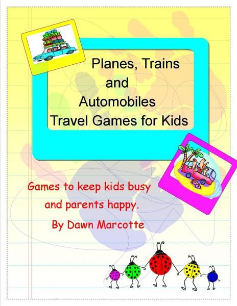 Travel Games for Kids By: Dawn Marcotte