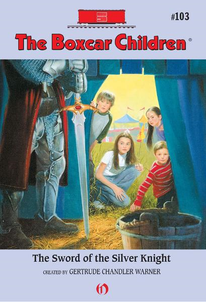 The Sword of the Silver Knight By: Gertrude Chandler Warner,Robert Papp