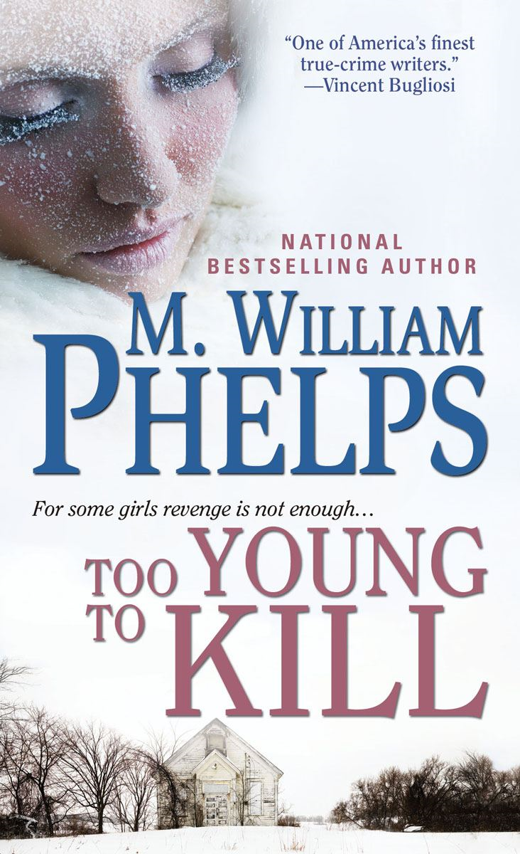 Too Young to Kill By: M. William Phelps