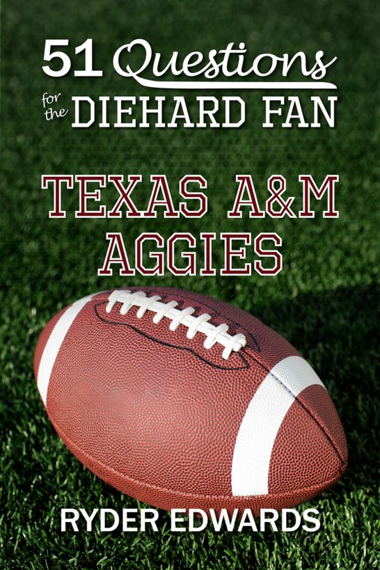 51 Questions for the Diehard Fan: Texas A&M Aggies