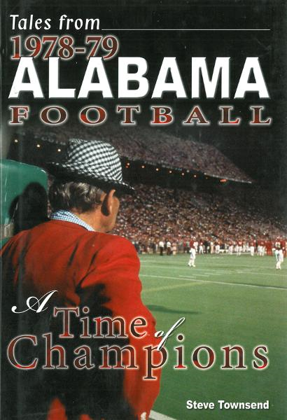 Tales from 1978-79 Alabama Football: A Time of Champions By: Steven Townsend