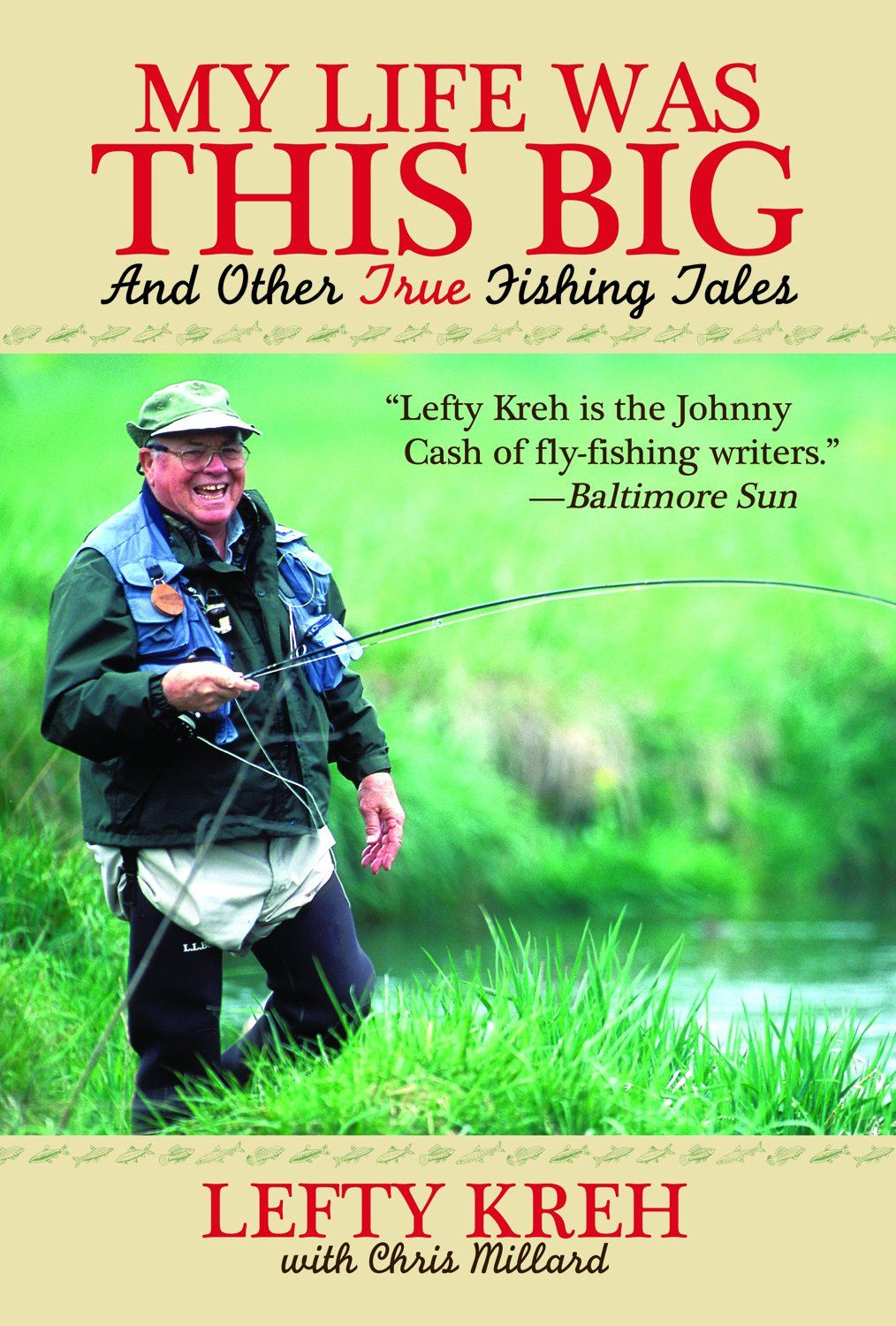 My Life Was This Big: And Other True Fishing Tales By: Lefty Kreh, Chris Millard