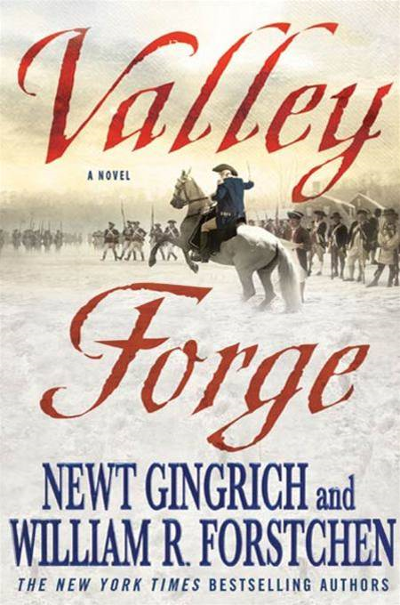 Valley Forge By: Albert S. Hanser,Newt Gingrich,William R. Forstchen