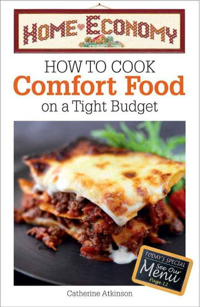 Home Economy How to Cook Easy Comfort Foods By: Catherine Atkinson
