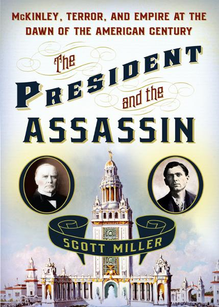 The President and the Assassin By: Scott Miller