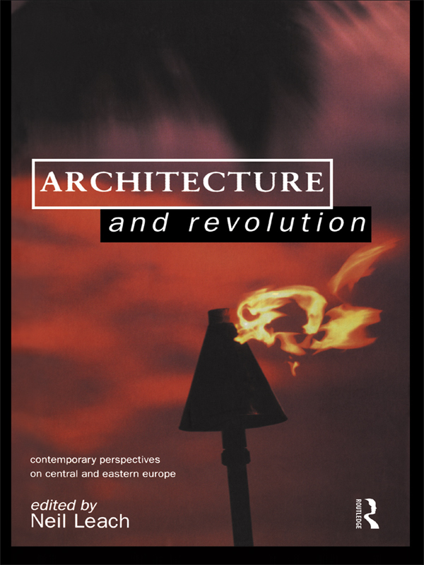 Architecture and Revolution Contemporary Perspectives on Central and Eastern Europe