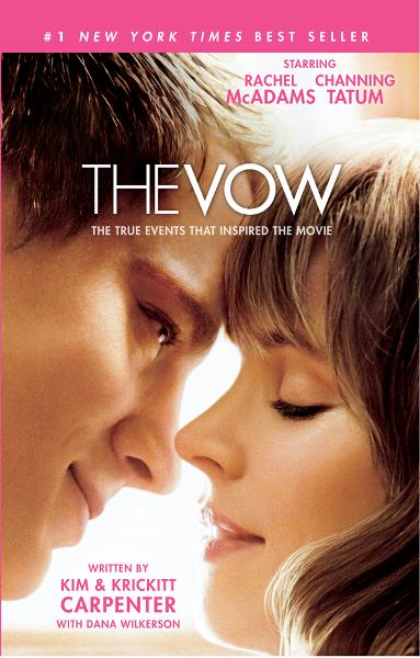 The Vow: The True Events that Inspired the Movie By: Dana Wilkerson,Kim Carpenter,Krickitt Carpenter