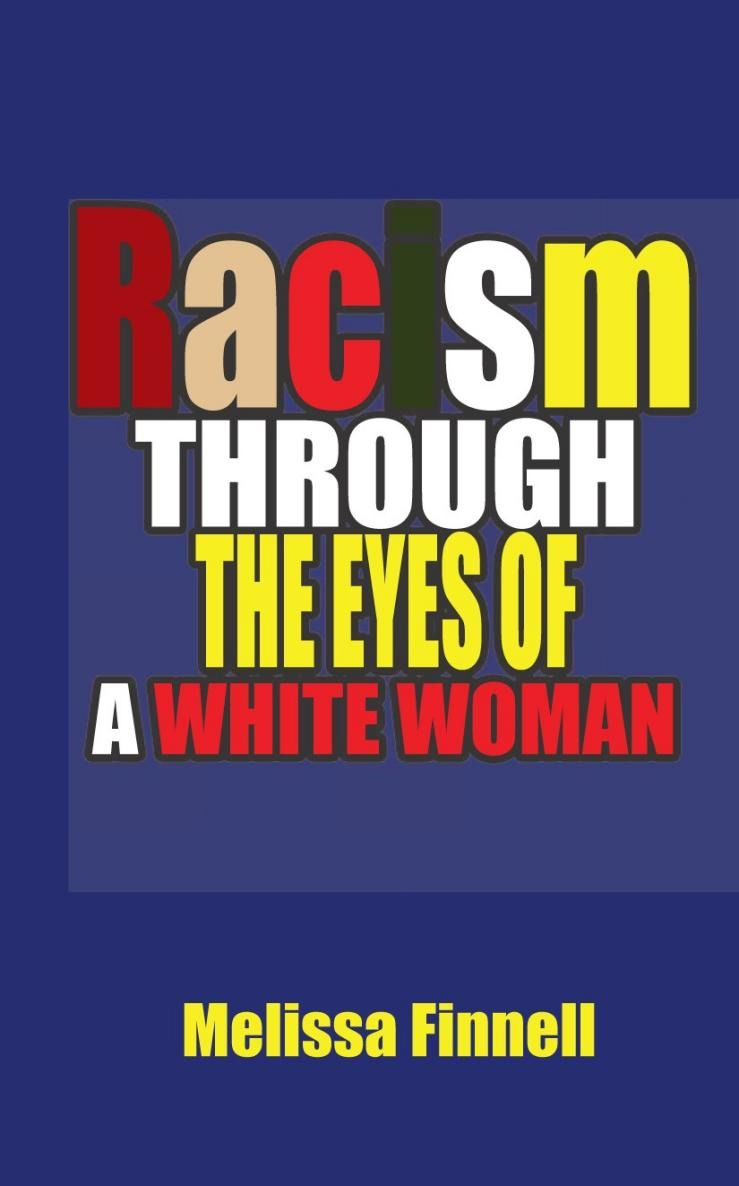 Racism Through The Eyes of A White Woman By: Melissa Finnell