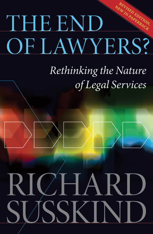 The End of Lawyers?: Rethinking the nature of legal services By: Richard Susskind OBE