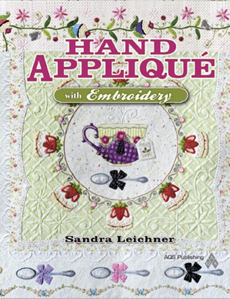 Hand Appliqu� with Embroidery By: Leichner, Sandra