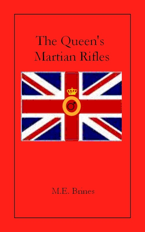 The Queen's Martian Rifles By: M.E. Brines