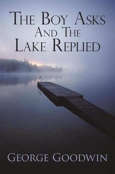 THE BOY ASKS AND THE LAKE REPLIED