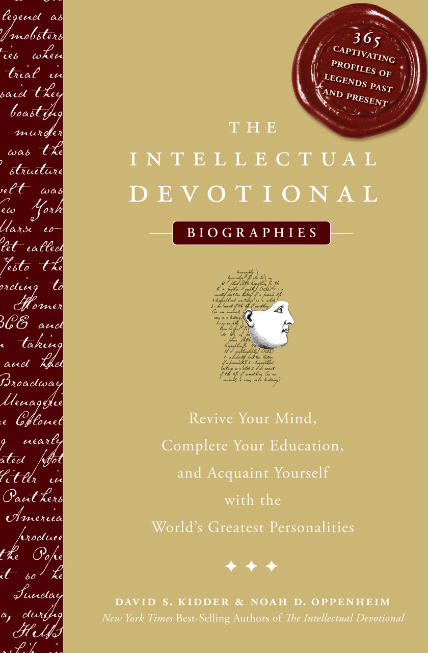 Intellectual Devotional Biographies: Revive Your Mind, Complete Your Education, and Acquaint Yourself with the World's Greatest Personalities