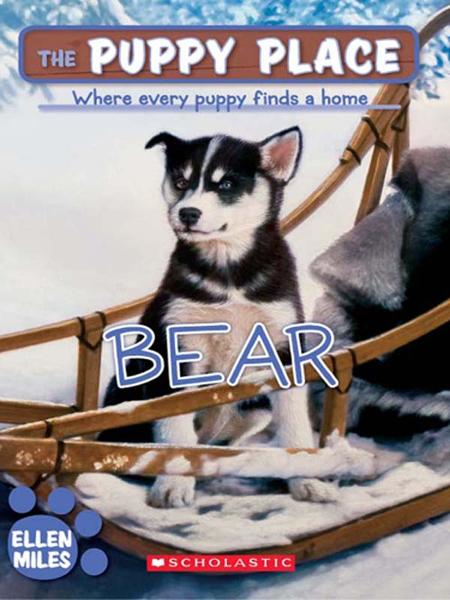 The Puppy Place #14: Bear By: Ellen Miles