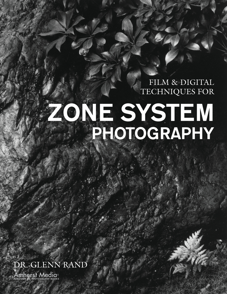Film & Digital Techniques for Zone System Photography By: Dr. Glenn Rand