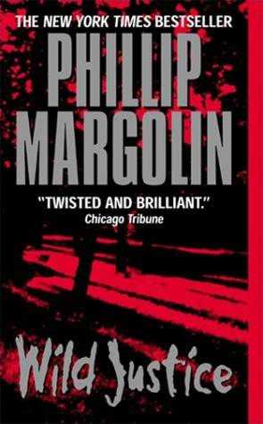 Wild Justice By: Phillip Margolin