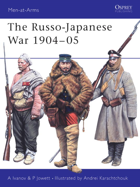 The Russo-Japanese War 1904-05 By: Alexei Ivanov,Andrei Karachtchouk