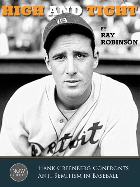 High and Tight: Hank Greenberg Confronts Anti-Semitism in Baseball By: Ray Robinson