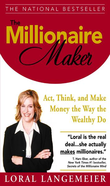 The Millionaire Maker : Act, Think, and Make Money the Way the Wealthy Do: Act, Think, and Make Money the Way the Wealthy Do