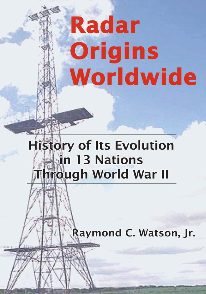 Radar Origins Worldwide By: Raymond C. Watson, Jr.