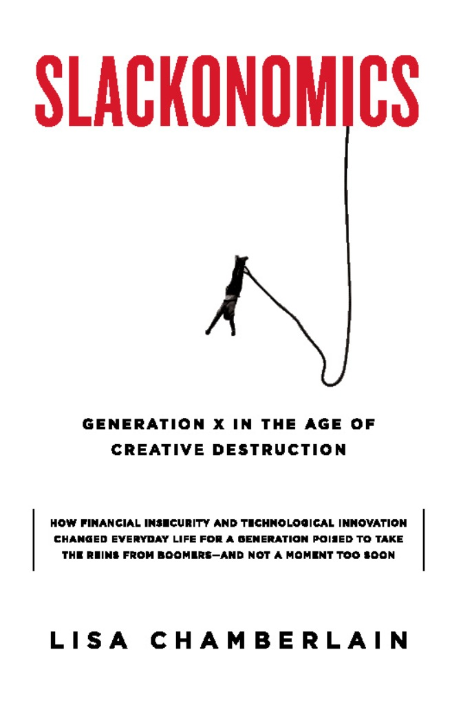 Slackonomics: Generation X in the Age of Creative Destruction By: Lisa Chamberlain