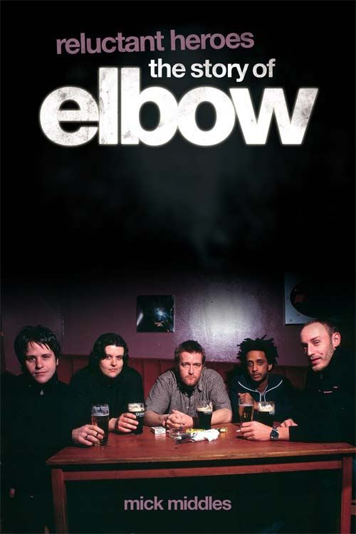 Reluctant Heroes: The Story of Elbow