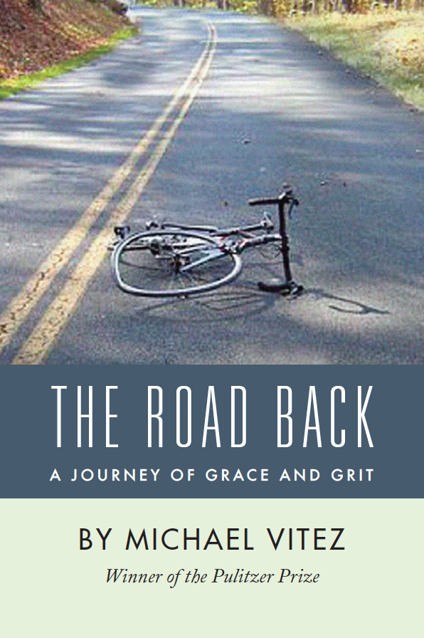 The Road Back: A Journey of Grace and Grit By: Michael Vitez