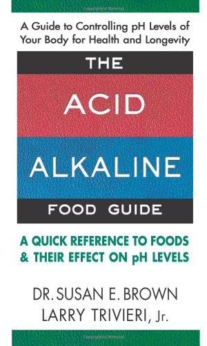 The Acid Alkaline Food Guide By: Larry Jr. Trivieri,Susan E. Brown