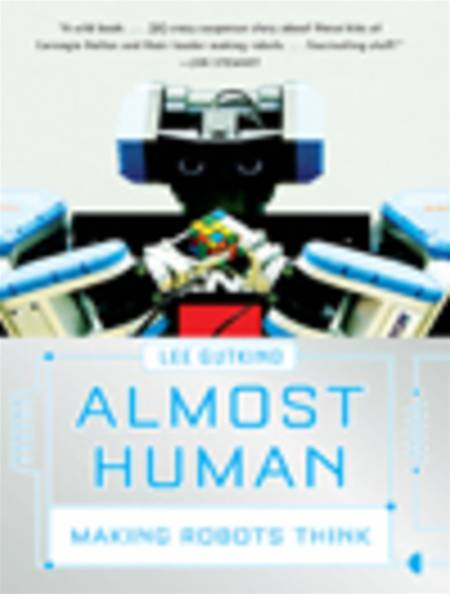 Almost Human: Making Robots Think By: Lee Gutkind