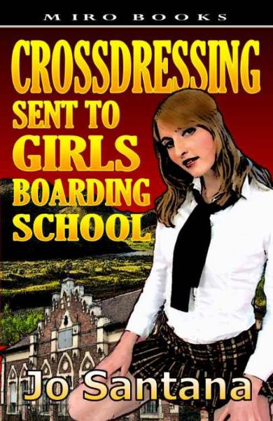 Crossdressing: Sent to Girls Boarding School