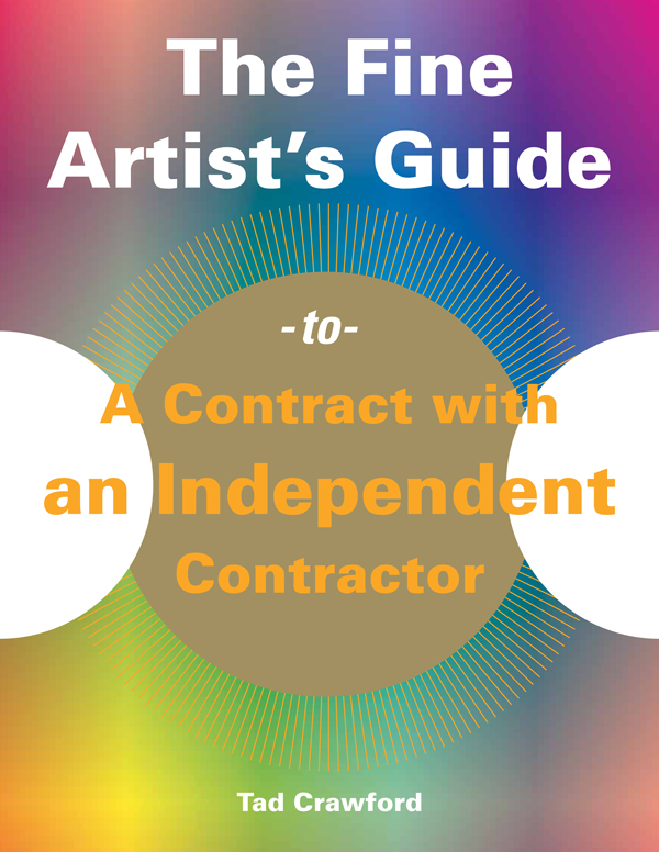 The Fine Artist's Guide to a Contract with an Independent Contractor By: Tad Crawford